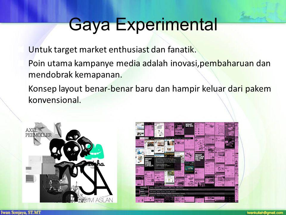 Gaya Experimental Untuk target market enthusiast dan fanatik.
