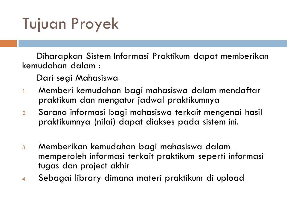 Tujuan Proyek Diharapkan Sistem Informasi Praktikum dapat memberikan kemudahan dalam : Dari segi Mahasiswa.
