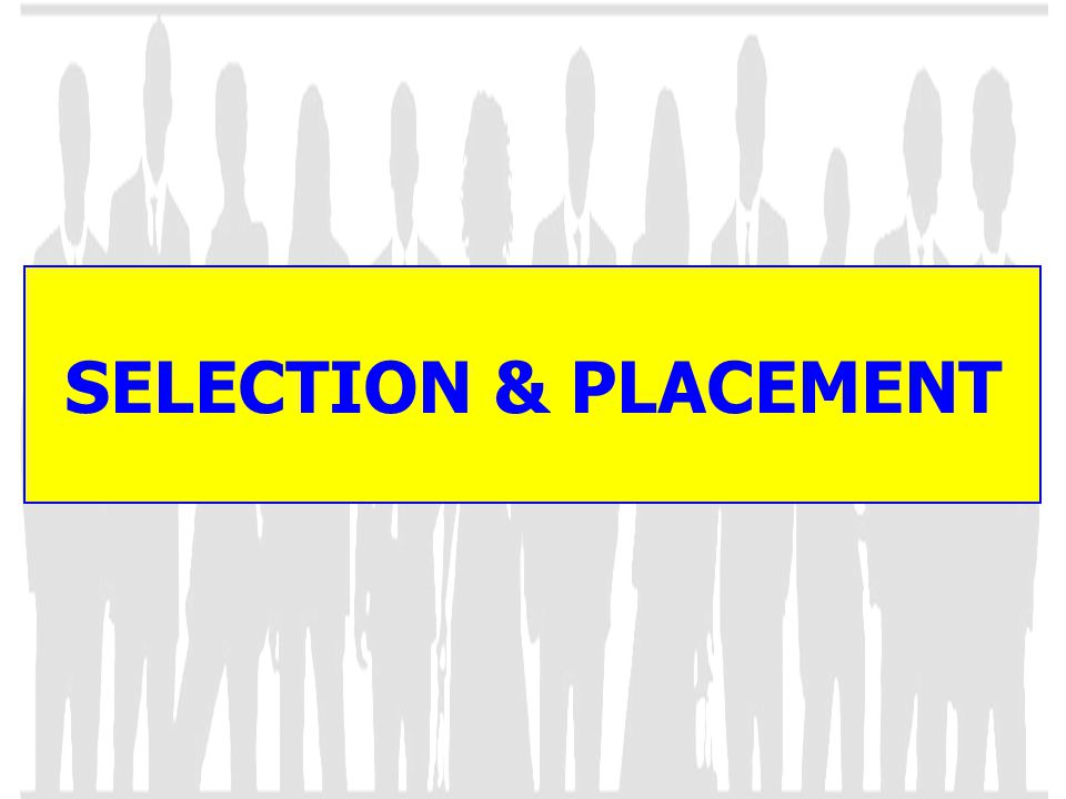 SELECTION & PLACEMENT