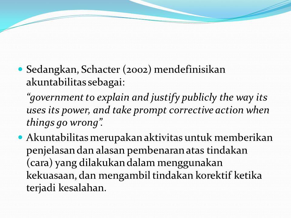 Sedangkan, Schacter (2002) mendefinisikan akuntabilitas sebagai:
