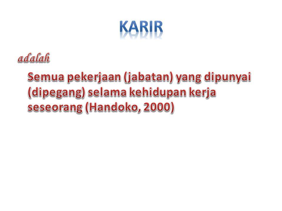 KARIR adalah Semua pekerjaan (jabatan) yang dipunyai (dipegang) selama kehidupan kerja seseorang (Handoko, 2000)