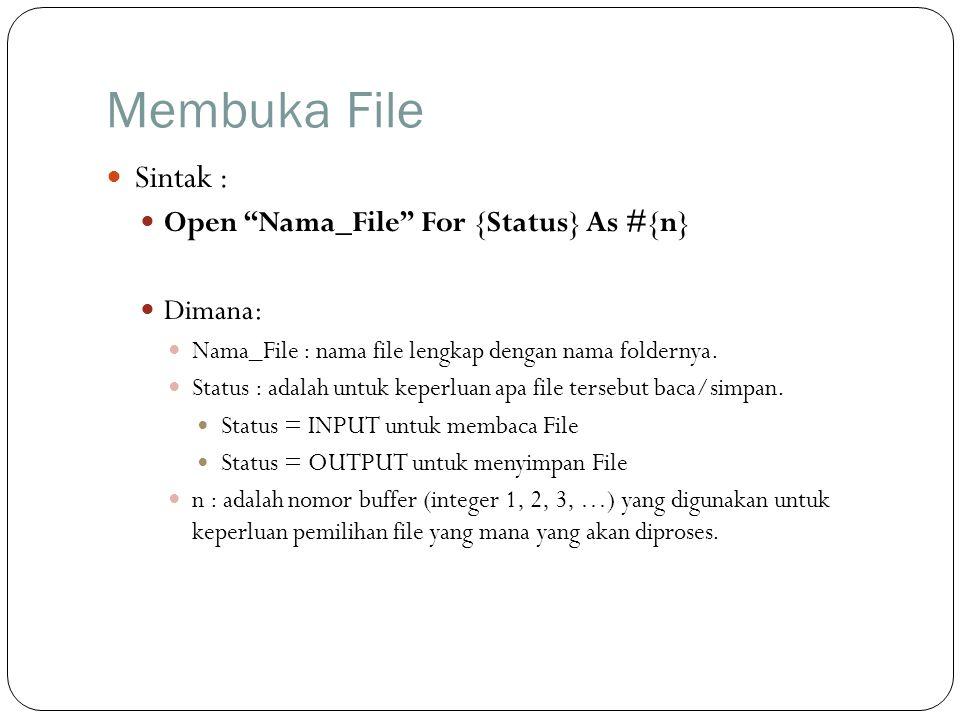 Membuka File Sintak : Open Nama_File For {Status} As #{n} Dimana: