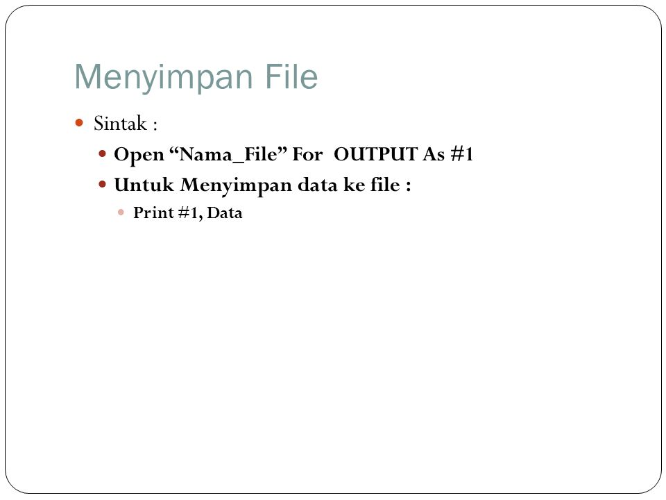 Menyimpan File Sintak : Open Nama_File For OUTPUT As #1