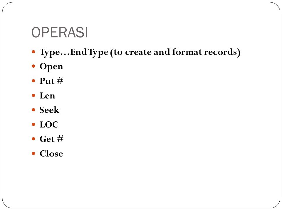 OPERASI Type…End Type (to create and format records) Open Put # Len