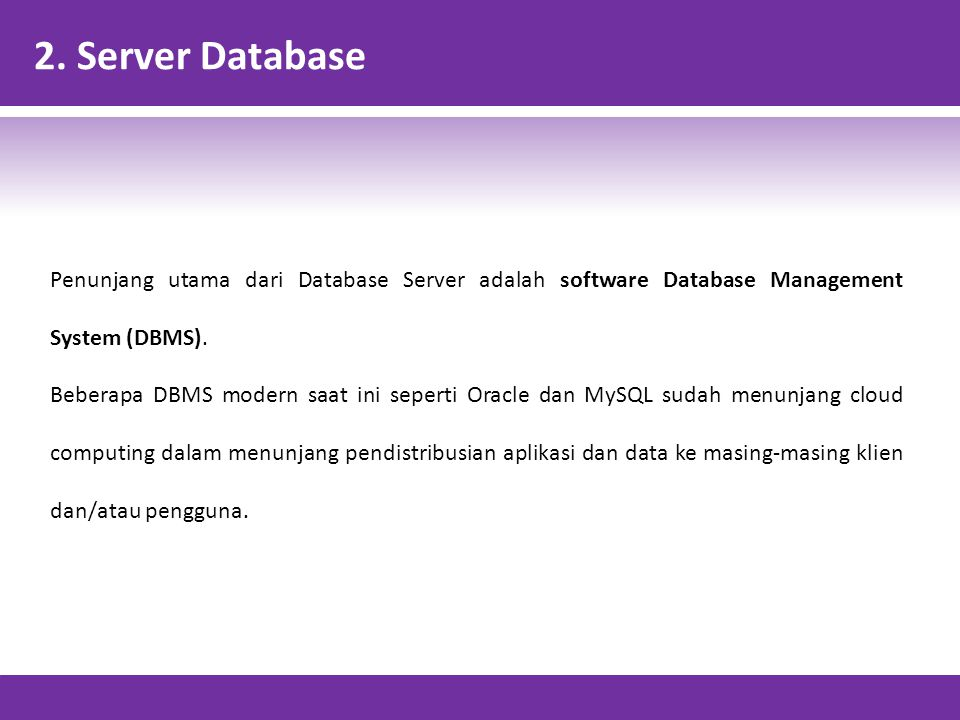 2. Server Database Penunjang utama dari Database Server adalah software Database Management System (DBMS).