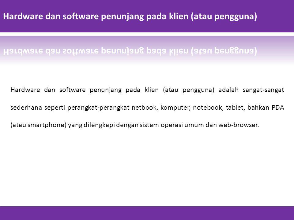 Hardware dan software penunjang pada klien (atau pengguna)
