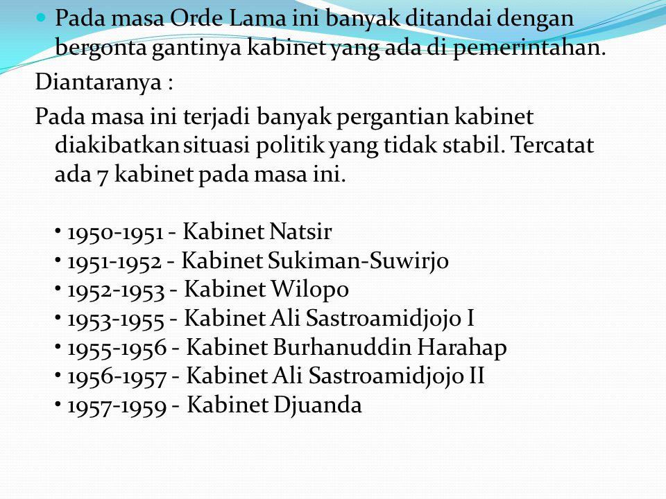 Pada masa Orde Lama ini banyak ditandai dengan bergonta gantinya kabinet yang ada di pemerintahan.