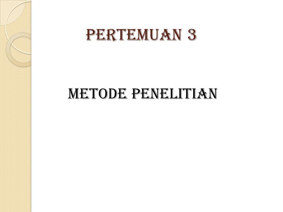 Pertemuan 3 Metode Penelitian