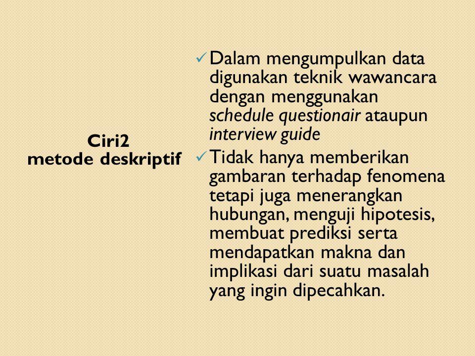 Dalam mengumpulkan data digunakan teknik wawancara dengan menggunakan schedule questionair ataupun interview guide