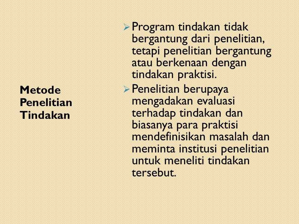 Program tindakan tidak bergantung dari penelitian, tetapi penelitian bergantung atau berkenaan dengan tindakan praktisi.