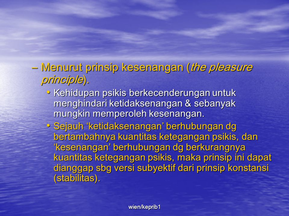Menurut prinsip kesenangan (the pleasure principle).