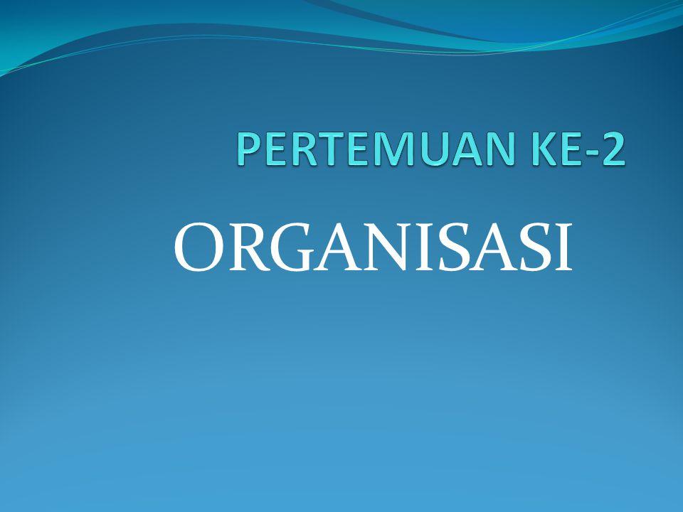 PERTEMUAN KE-2 ORGANISASI
