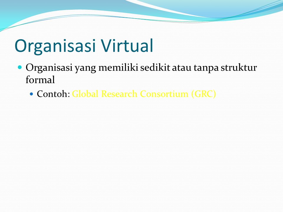 Organisasi Virtual Organisasi yang memiliki sedikit atau tanpa struktur formal.