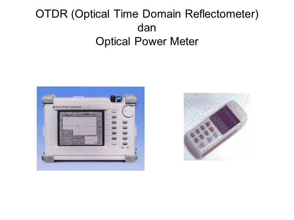 OTDR (Optical Time Domain Reflectometer) dan Optical Power Meter