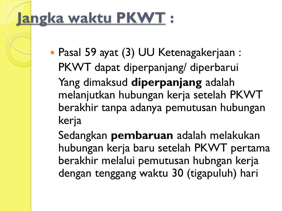 Jangka waktu PKWT : Pasal 59 ayat (3) UU Ketenagakerjaan :
