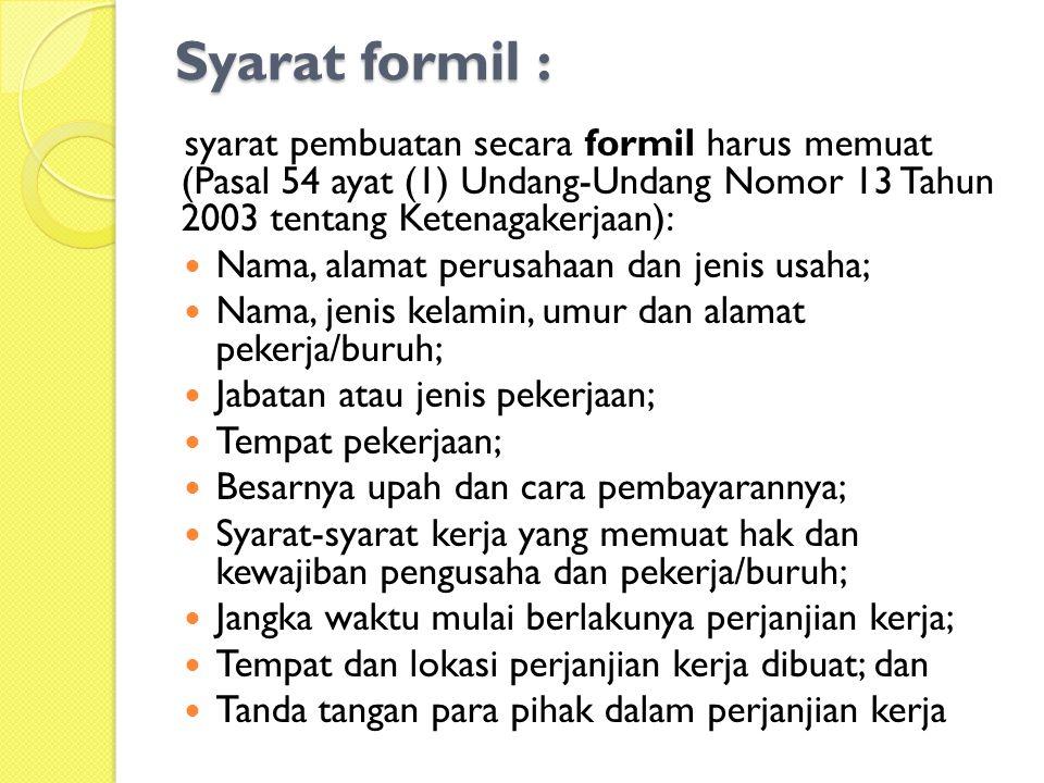 Syarat formil : syarat pembuatan secara formil harus memuat (Pasal 54 ayat (1) Undang-Undang Nomor 13 Tahun 2003 tentang Ketenagakerjaan):