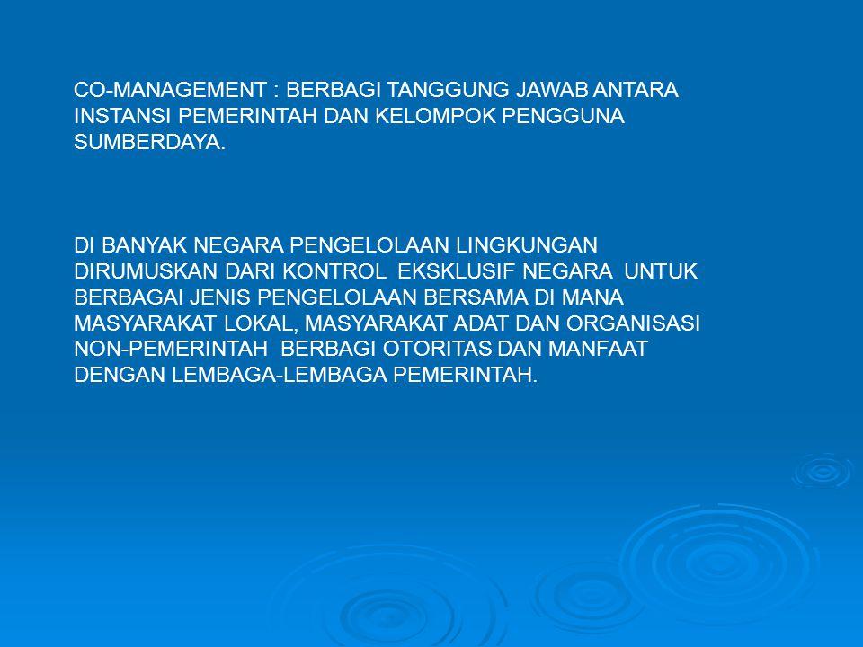 CO-MANAGEMENT : BERBAGI TANGGUNG JAWAB ANTARA INSTANSI PEMERINTAH DAN KELOMPOK PENGGUNA SUMBERDAYA.