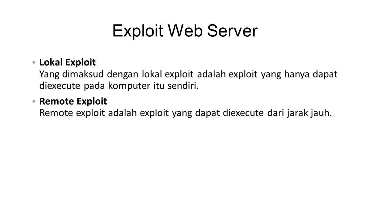 Exploit Web Server Lokal Exploit Yang dimaksud dengan lokal exploit adalah exploit yang hanya dapat diexecute pada komputer itu sendiri.
