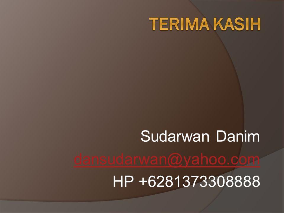 Sudarwan Danim dansudarwan@yahoo.com HP +6281373308888