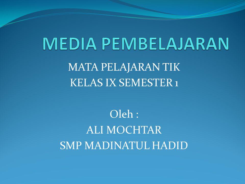 MEDIA PEMBELAJARAN MATA PELAJARAN TIK KELAS IX SEMESTER 1 Oleh :