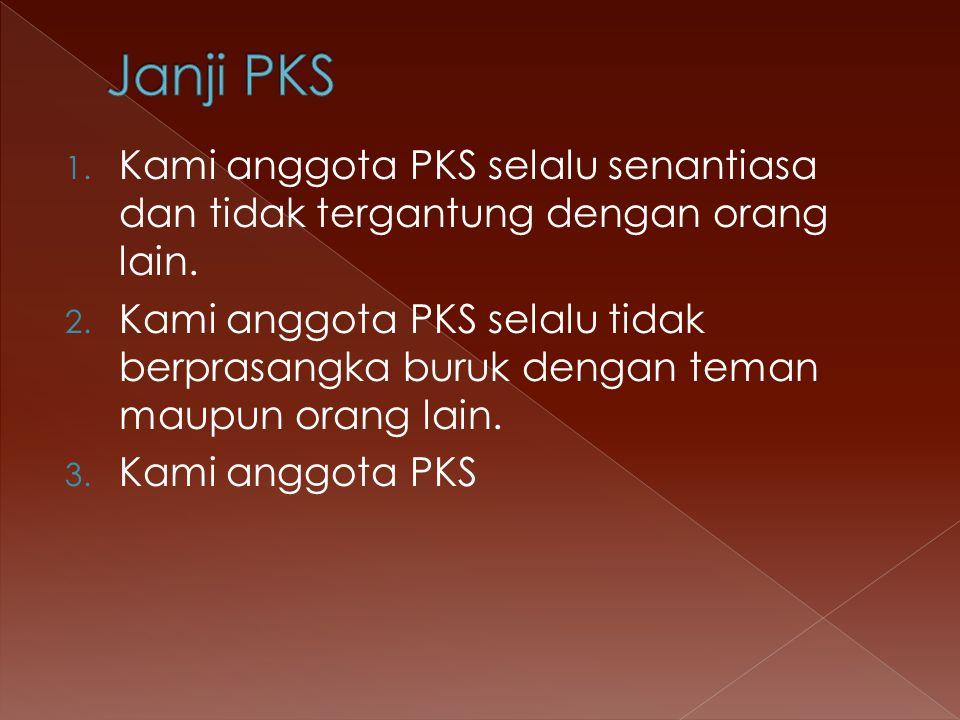 Janji PKS Kami anggota PKS selalu senantiasa dan tidak tergantung dengan orang lain.