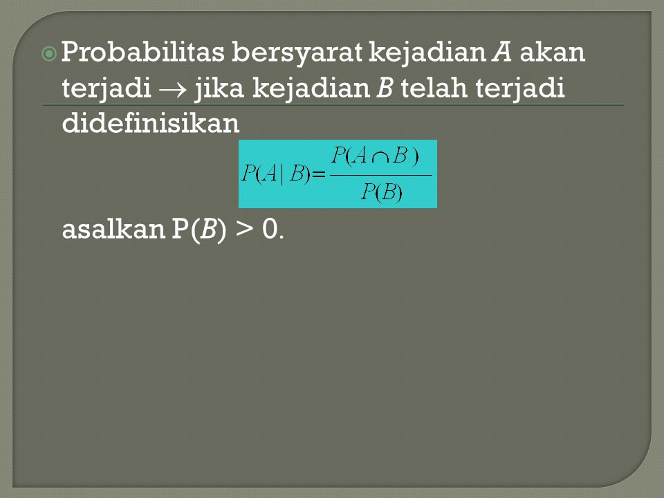 Probabilitas bersyarat kejadian A akan terjadi  jika kejadian B telah terjadi didefinisikan