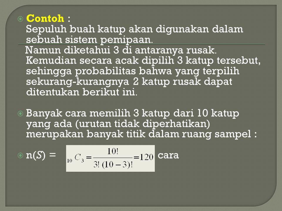Contoh : Sepuluh buah katup akan digunakan dalam sebuah sistem pemipaan