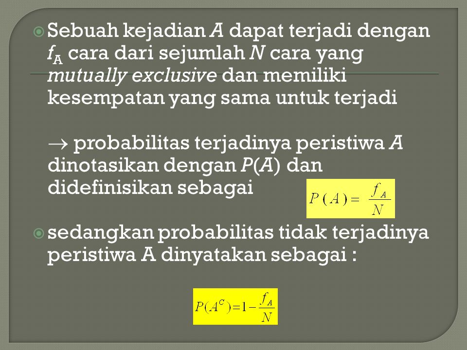 Sebuah kejadian A dapat terjadi dengan fA cara dari sejumlah N cara yang mutually exclusive dan memiliki kesempatan yang sama untuk terjadi