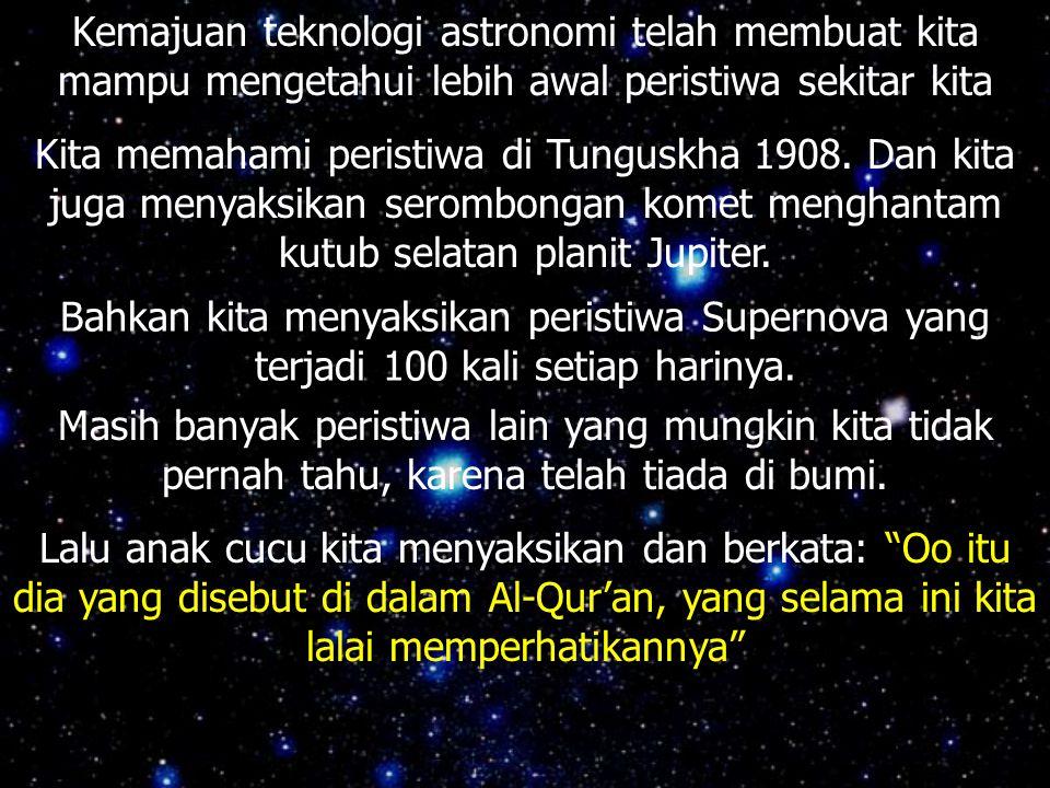 Kemajuan teknologi astronomi telah membuat kita mampu mengetahui lebih awal peristiwa sekitar kita