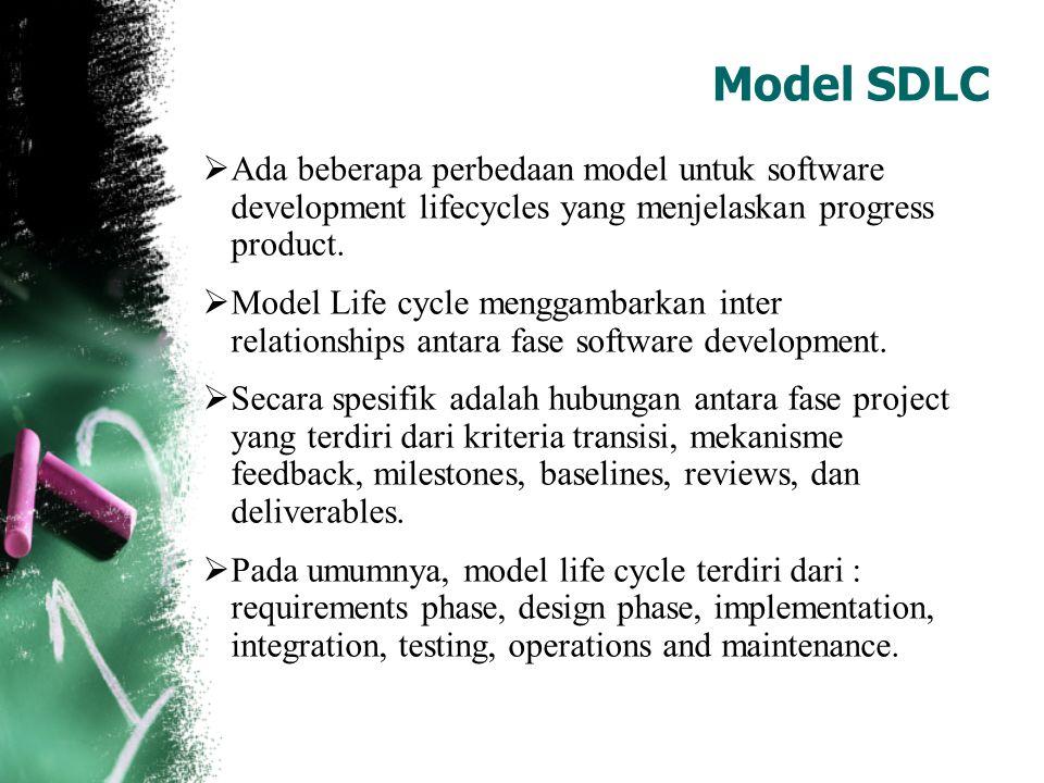 Model SDLC Ada beberapa perbedaan model untuk software development lifecycles yang menjelaskan progress product.