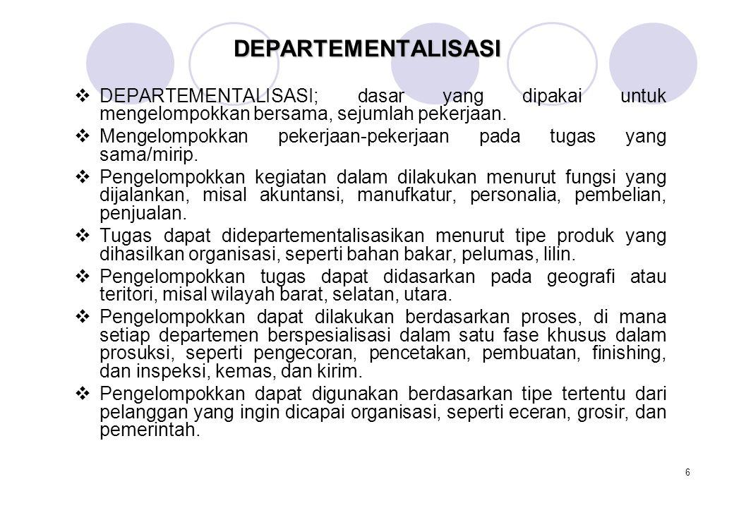 DEPARTEMENTALISASI DEPARTEMENTALISASI; dasar yang dipakai untuk mengelompokkan bersama, sejumlah pekerjaan.