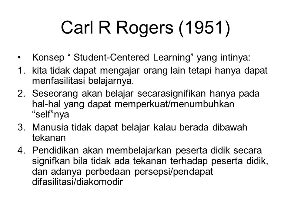 Carl R Rogers (1951) Konsep Student-Centered Learning yang intinya: