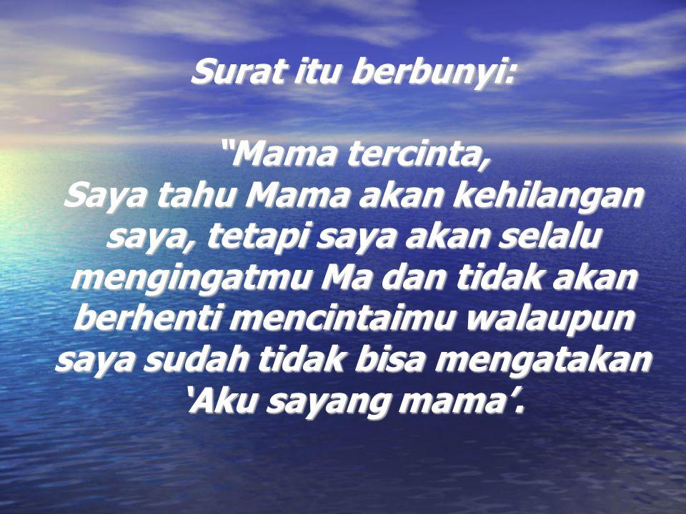 Surat itu berbunyi: Mama tercinta, Saya tahu Mama akan kehilangan saya, tetapi saya akan selalu mengingatmu Ma dan tidak akan berhenti mencintaimu walaupun saya sudah tidak bisa mengatakan 'Aku sayang mama'.