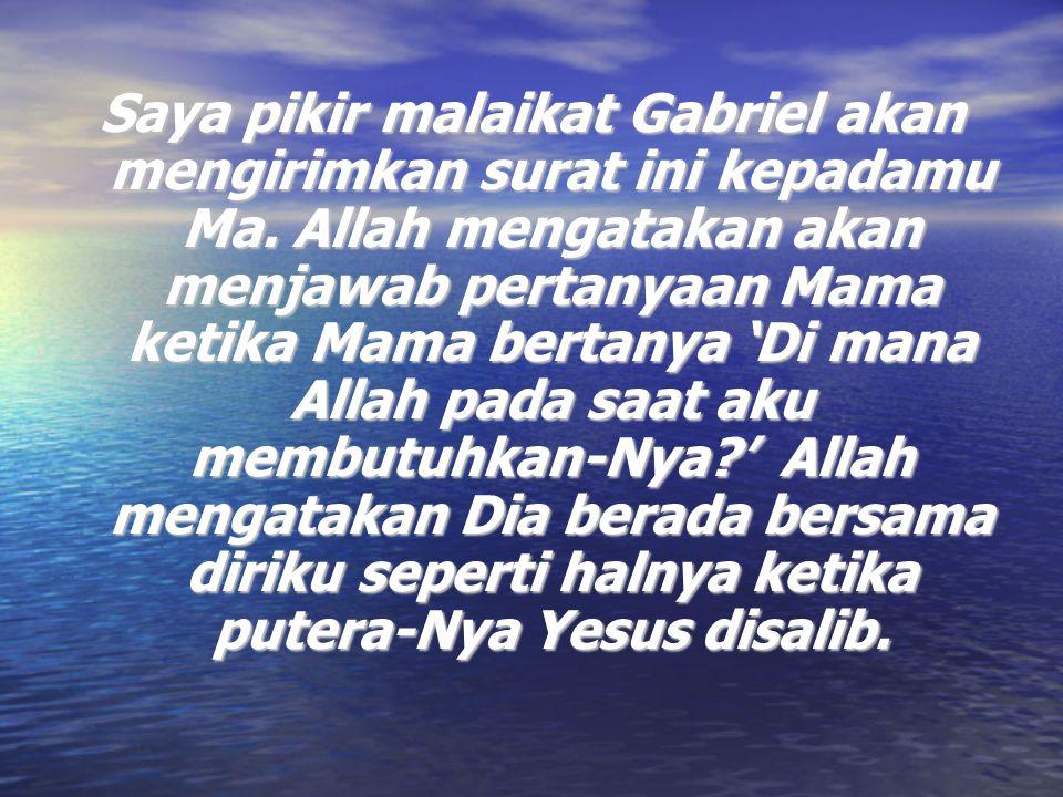 Saya pikir malaikat Gabriel akan mengirimkan surat ini kepadamu Ma