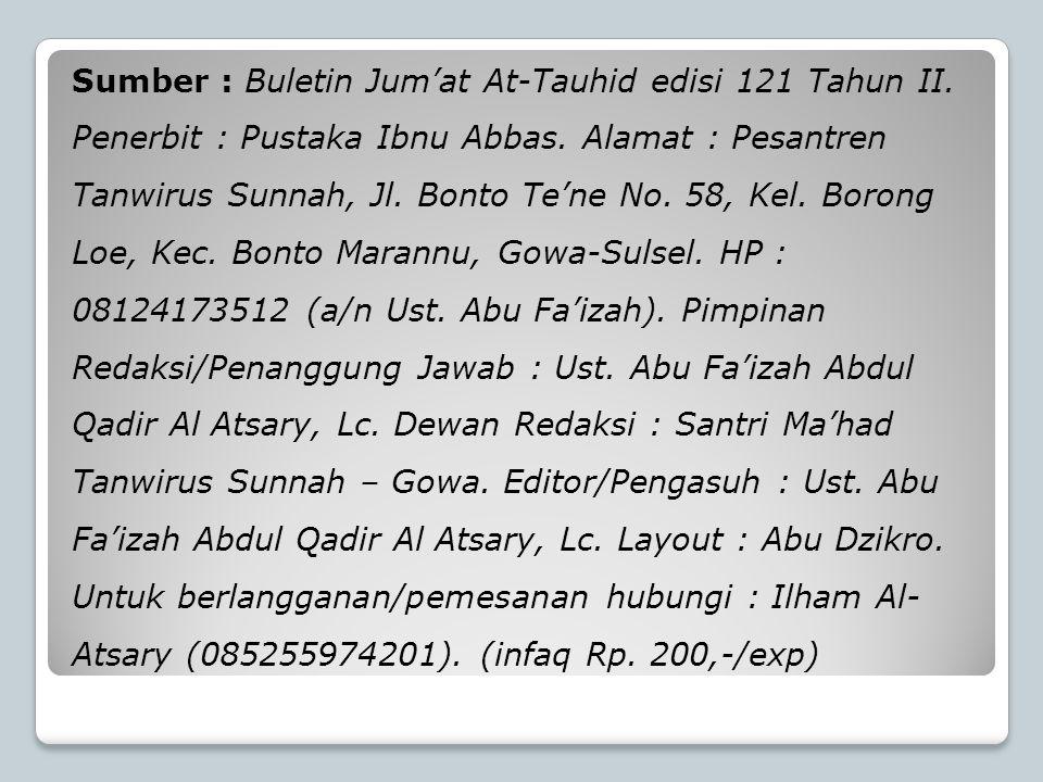 Sumber : Buletin Jum'at At-Tauhid edisi 121 Tahun II