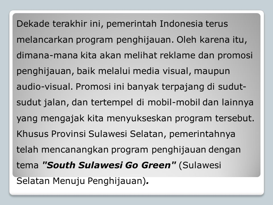 Dekade terakhir ini, pemerintah Indonesia terus melancarkan program penghijauan.