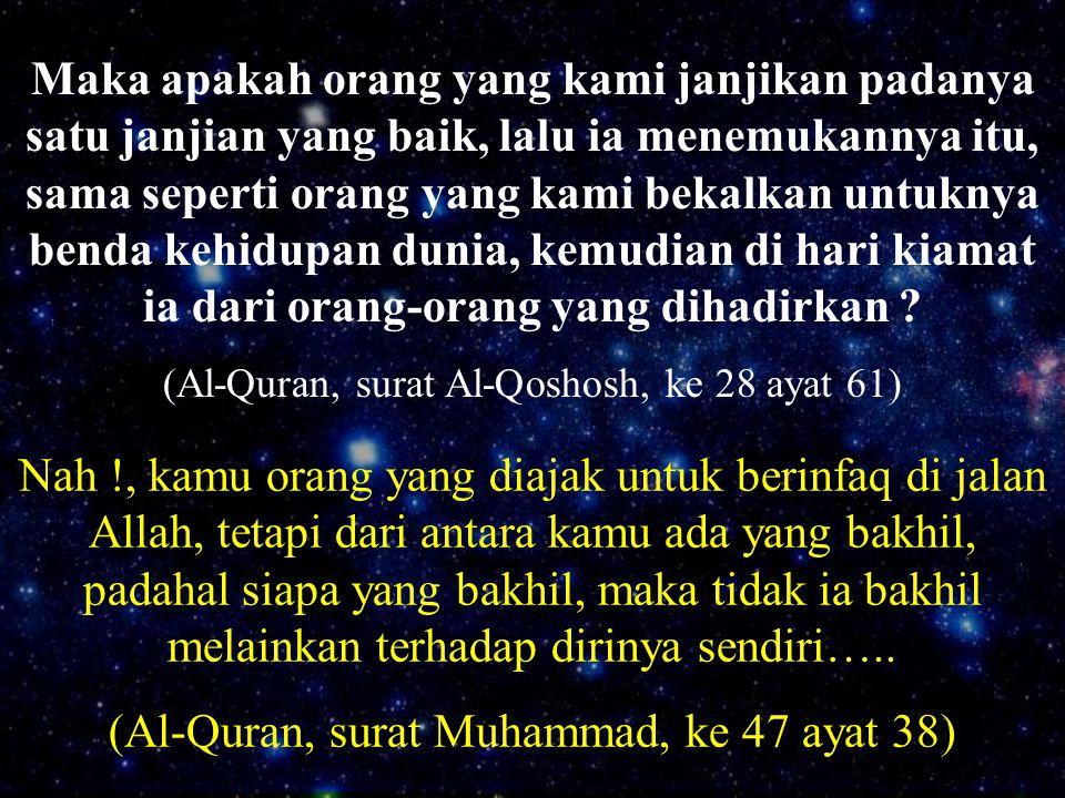 (Al-Quran, surat Muhammad, ke 47 ayat 38)