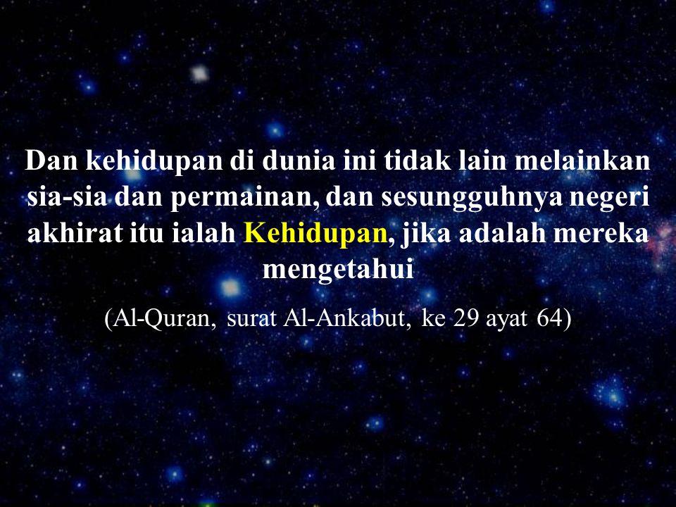 (Al-Quran, surat Al-Ankabut, ke 29 ayat 64)