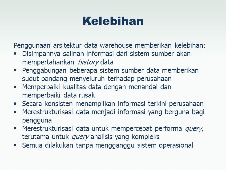 Kelebihan Penggunaan arsitektur data warehouse memberikan kelebihan: