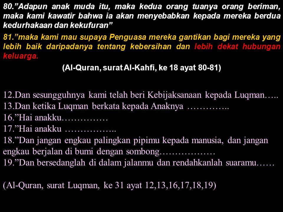 (Al-Quran, surat Al-Kahfi, ke 18 ayat 80-81)