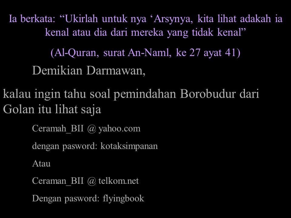 (Al-Quran, surat An-Naml, ke 27 ayat 41)