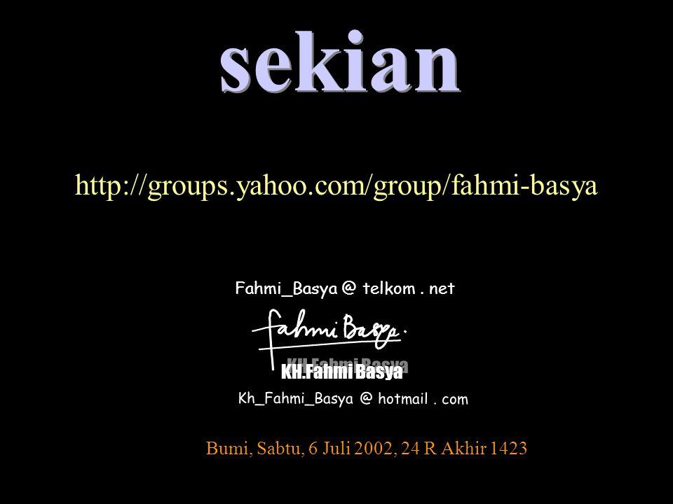 sekian http://groups.yahoo.com/group/fahmi-basya KH.Fahmi Basya