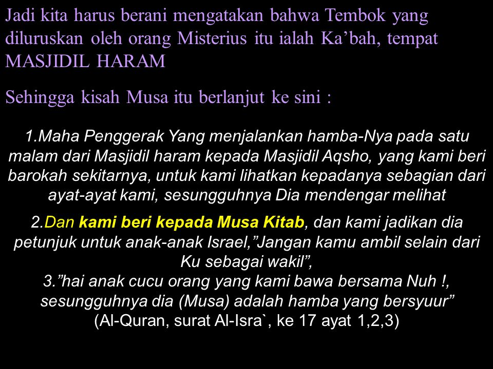 (Al-Quran, surat Al-Isra`, ke 17 ayat 1,2,3)