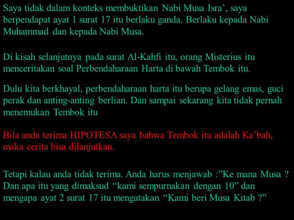 Saya tidak dalam konteks membuktikan Nabi Musa Isra', saya berpendapat ayat 1 surat 17 itu berlaku ganda. Berlaku kepada Nabi Muhammad dan kepada Nabi Musa.