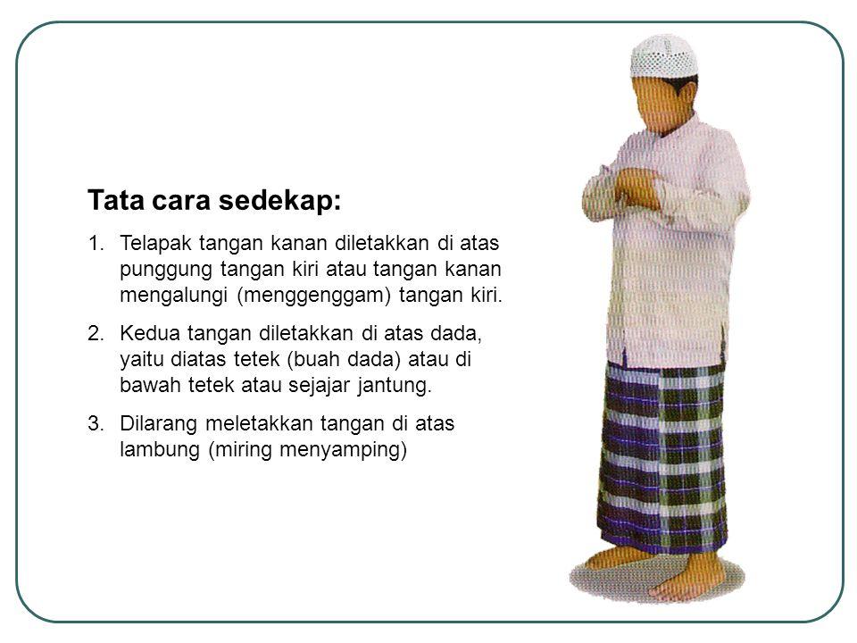 Tata cara sedekap: Telapak tangan kanan diletakkan di atas punggung tangan kiri atau tangan kanan mengalungi (menggenggam) tangan kiri.