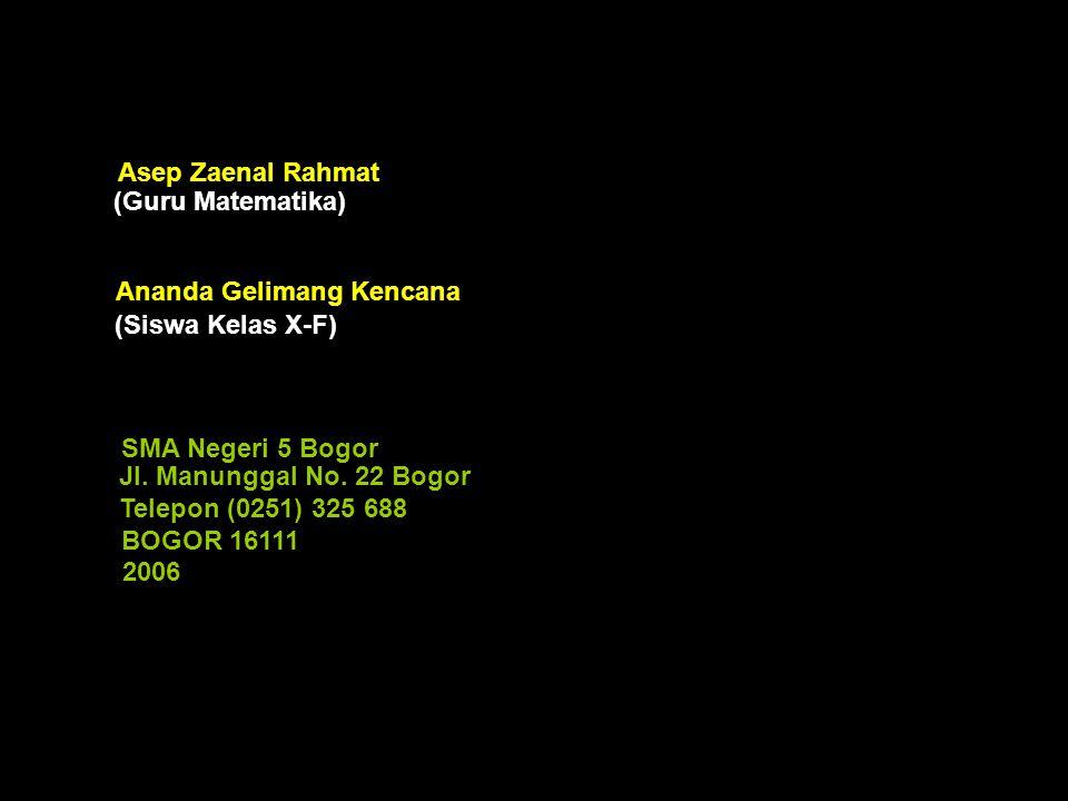 Asep Zaenal Rahmat (Guru Matematika) Ananda Gelimang Kencana. (Siswa Kelas X-F) SMA Negeri 5 Bogor.