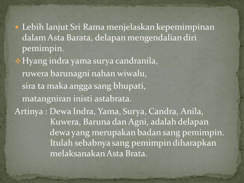Lebih lanjut Sri Rama menjelaskan kepemimpinan dalam Asta Barata, delapan mengendalian diri pemimpin.