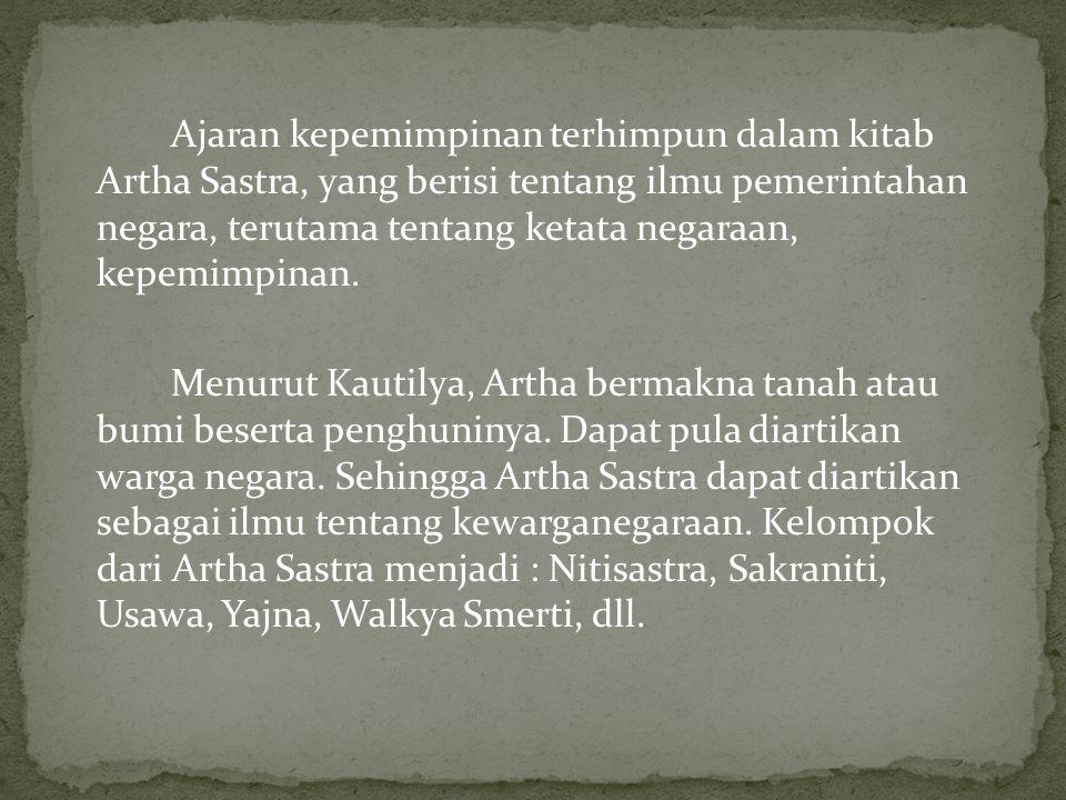 Ajaran kepemimpinan terhimpun dalam kitab Artha Sastra, yang berisi tentang ilmu pemerintahan negara, terutama tentang ketata negaraan, kepemimpinan.