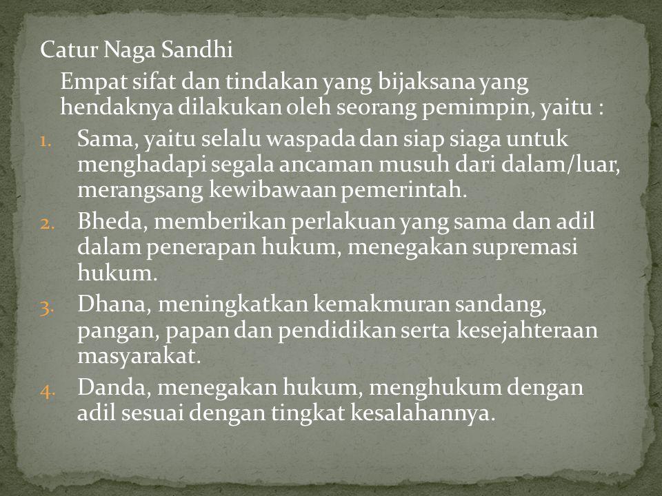 Catur Naga Sandhi Empat sifat dan tindakan yang bijaksana yang hendaknya dilakukan oleh seorang pemimpin, yaitu :