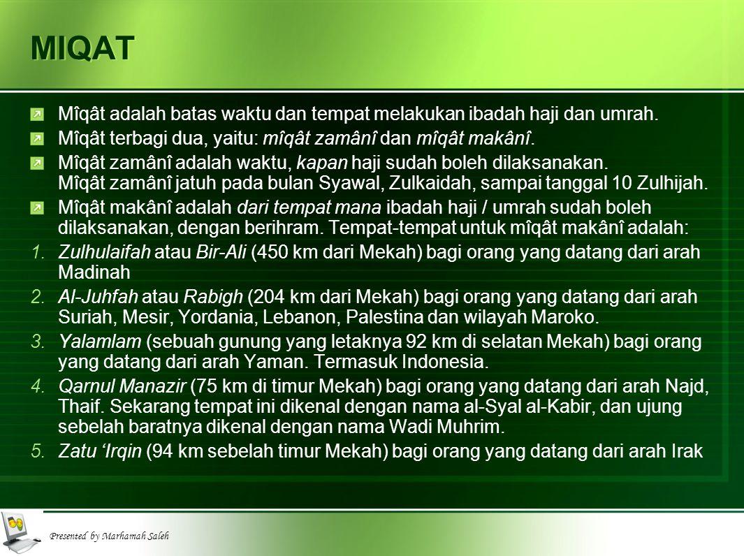 MIQAT Mîqât adalah batas waktu dan tempat melakukan ibadah haji dan umrah. Mîqât terbagi dua, yaitu: mîqât zamânî dan mîqât makânî.